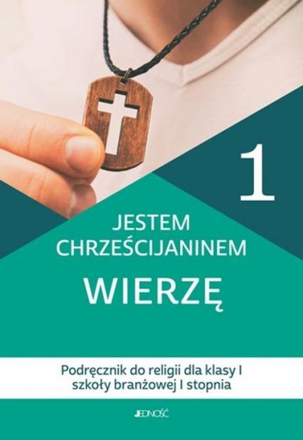 Jestem chrześcijaninem Wierzę 1 Podręcznik do religii dla klas 1 szkoły branżowej I stopnia - Nosek Bogusław, Rokosz Kamilla | okładka