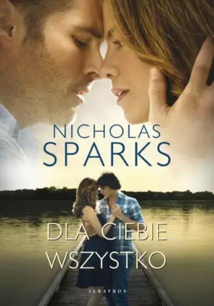 Dla ciebie wszystko - Nicholas Sparks | okładka