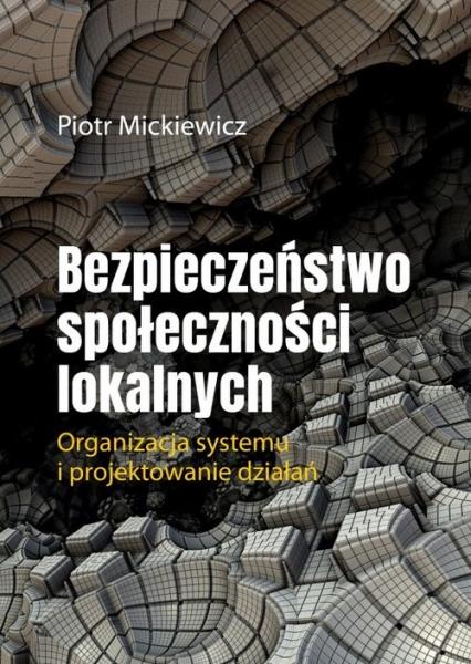 Bezpieczeństwo społeczności lokalnych - Piotr Mickiewicz | okładka