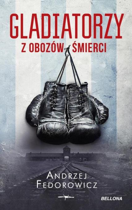Gladiatorzy z obozów śmierci - Andrzej Fedorowicz | okładka