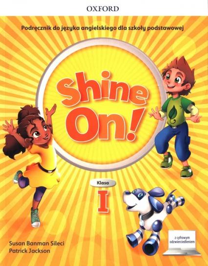 Shine On! 1 Podręcznik z cyfrowym odzwierciedleniem Szkoła podstawowa - Banman Sileci Susan, Jackson Patrick   okładka