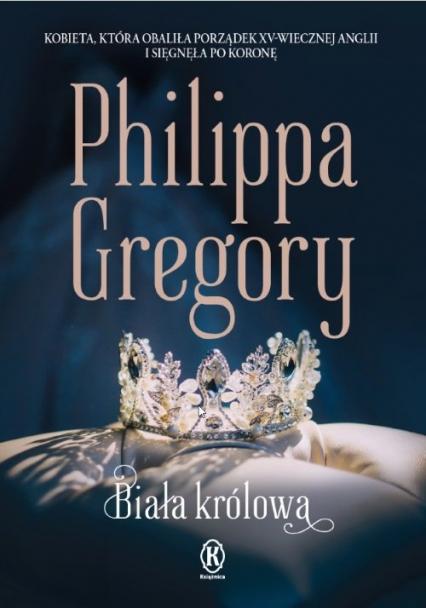 Biała królowa - Philippa Gregory | okładka
