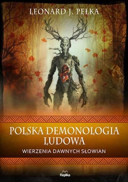 Polska demonologia ludowa Wierzenia dawnych Słowian - Pełka Leonard J. | okładka