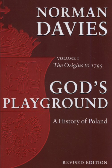God's Playground A History of Poland Volume 1 The Origins to 1795 - Norman Davies | okładka