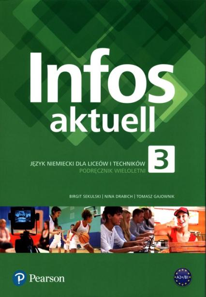 Infos aktuell 3 Język niemiecki Podręcznik wieloletni + kod dostępu (podręcznik) Liceum technikum - Sekulski Birgit, Drabich Nina, Gajownik Tomasz   okładka