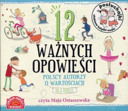Posłuchajki 12 ważnych opowieści Polscy autorzy o wartościach dla dzieci - zbiorowe Opracowanie | okładka
