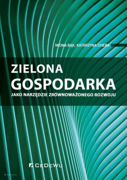 Zielona gospodarka jako narzędzie zrównoważonego rozwoju - Bąk Iwona, Cheba Katarzyna   okładka
