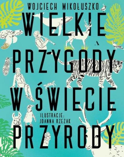 Wielkie przygody w świecie przyrody - Wojciech Mikołuszko   okładka