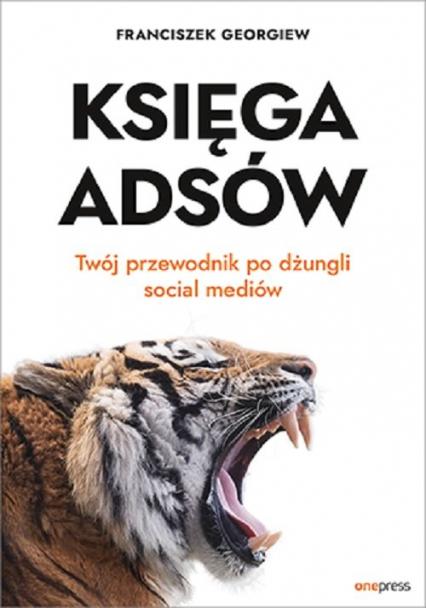 Księga Adsów Twój przewodnik po dżungli social mediów - Franciszek Georgiew | okładka