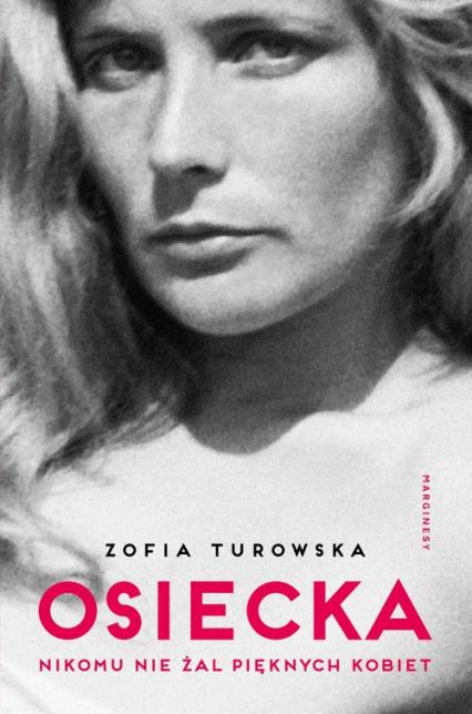 Osiecka Nikomu nie żal pięknych kobiet - Zofia Turowska | okładka