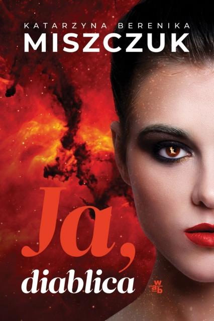 Ja, diablica - Katarzyna Berenika Miszczuk | okładka
