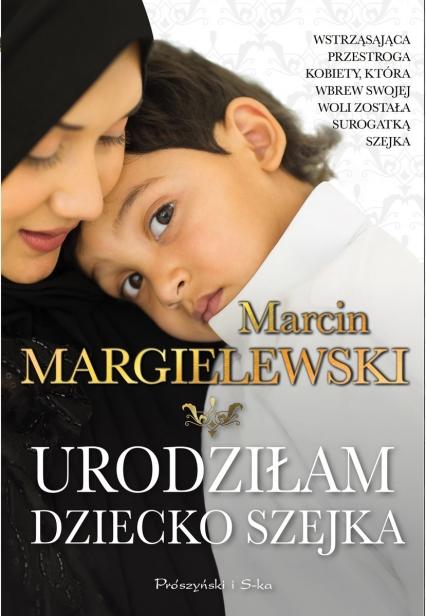 Urodziłam dziecko szejka - Marcin Margielewski | okładka