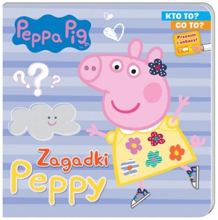 Peppa Pig Kto to? Co to? Zagadki Peppy - zbiorowe opracowanie | okładka