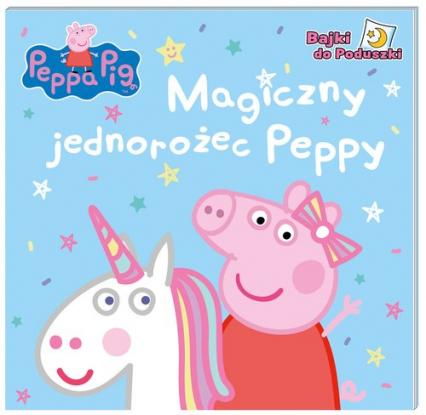 Peppa Pig Bajki do poduszki Magiczny jednorożec Peppy - zbiorowe opracowanie | okładka