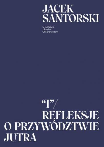 I. Refleksje o przywództwie jutra - Santorski Jacek, Oksanowicz Paweł | okładka