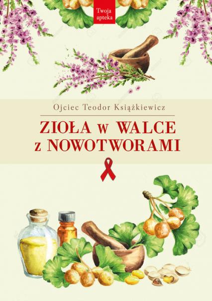 Zioła w walce z nowotworami - Teodor Książkiewicz | okładka