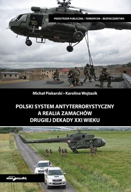 Polski system antyterrorystyczny a realia zamachów drugiej dekady XXI wieku - Piekarski Michał, Wojtasik Karolina | okładka