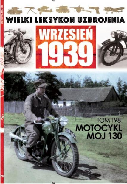 Wielki Leksykon Uzbrojenia Wrzesień 1939 t.198 Motocykl MOJ 130 - zbiorowe opracowanie | okładka