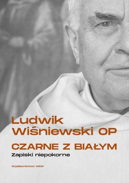 Czarne z białym Zapiski niepokorne - Ludwik Wiśniewski | okładka