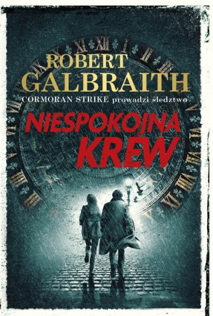 Niespokojna krew Cormoran Strike prowadzi śledztwo - Robert Galbraith   okładka