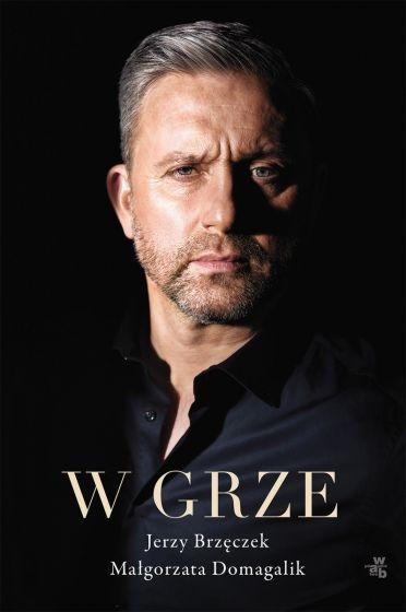 W grze  - Jerzy Brzęczek , Małgorzata Domagalik | okładka
