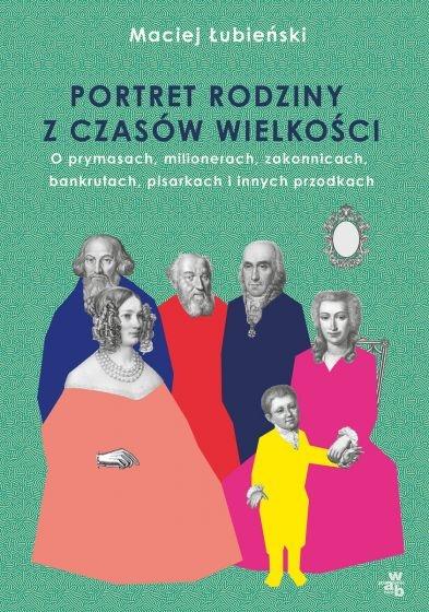 Łubieńscy. Portret rodziny z czasów wielkości  - Maciej Łubieński | okładka