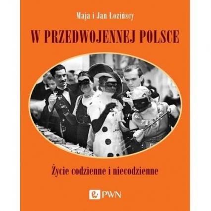 W przedwojennej Polsce Życie codzienne i niecodzienne - Łozińska Maja, Łoziński Jan   okładka