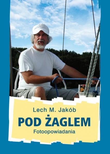 Pod żaglem - Jakób Lech M.   okładka