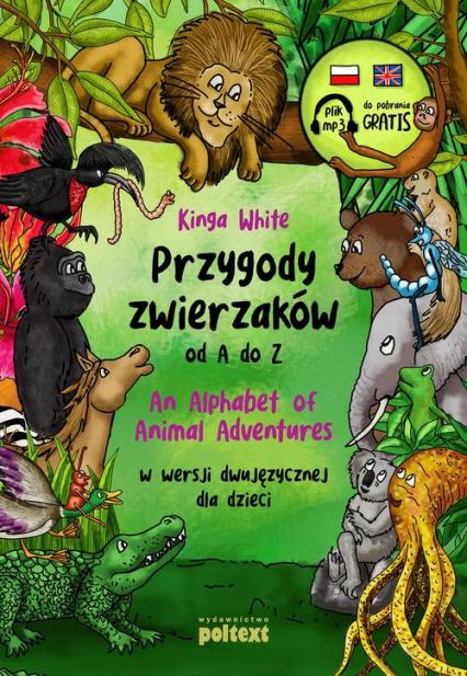 Przygody zwierzaków od A do Z An Alphabet of Animal Adventures w wersji dwujęzycznej dla dzieci - Kinga White   okładka