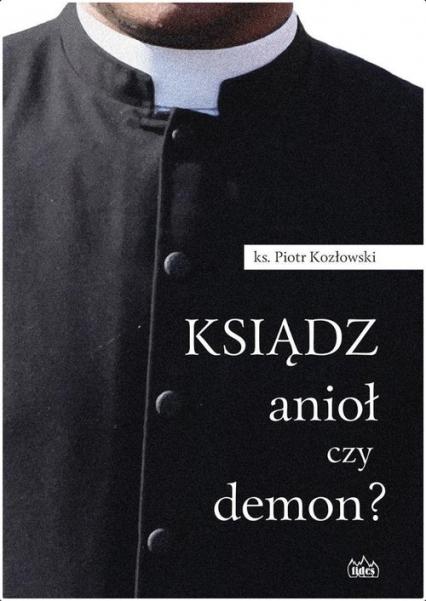 Ksiądz anioł czy demon? - Piotr Kozłowski | okładka