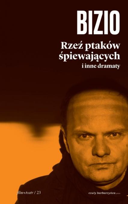 Rzeź ptaków śpiewających i inne dramaty - Krzysztof Bizio | okładka