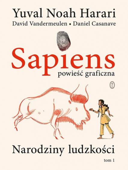 Sapiens Powieść graficzna Narodziny ludzkości. Tom 1 - Harari Yuval Noah, Vandermeulen David | okładka