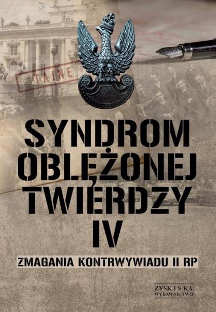 Syndrom oblężonej twierdzy Tom IV Zmagania kontrwywiadu II RP - zbiorowe opracowanie | okładka