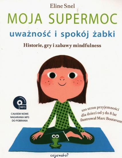 Moja supermoc uważność i spokój żabki Historie, gry i zabawy mindfulness - Eline Snel | okładka