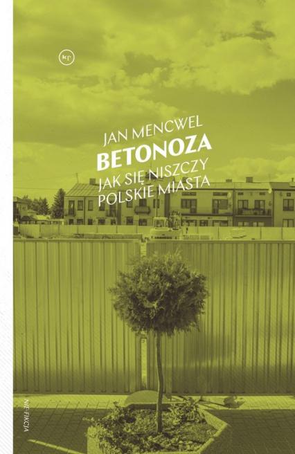 Betonoza Jak się niszczy polskie miasta - Jan Mencwel | okładka