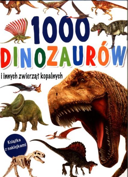 1000 dinozaurów i innych zwierząt kopalnych. Książka z naklejkami -    okładka