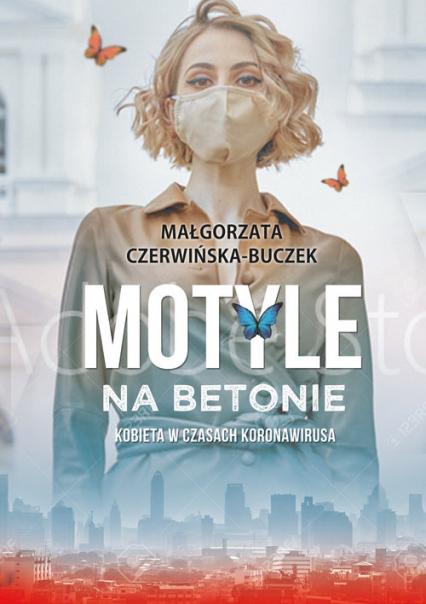 Motyle na betonie Kobieta w dobie koronawirusa - Małgorzata Czerwińska-Buczek | okładka