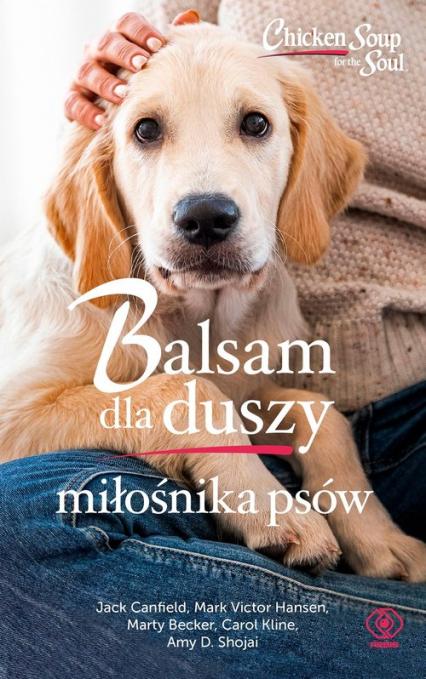 Balsam dla duszy miłośnika psów - Hansen Mark Victor, Canfield Jack, Becker Marty, Kline Carol, Shojai Amy D.   okładka