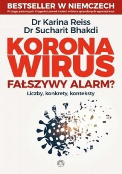 Koronawirus fałszywy alarm? Liczby, konkrety, konteksty - Reiss Karina, Bhakdi Sucharit | okładka
