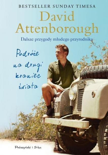 Podróże na drugi kraniec świata Dalsze przygody młodego przyrodnika - David Attenborough | okładka