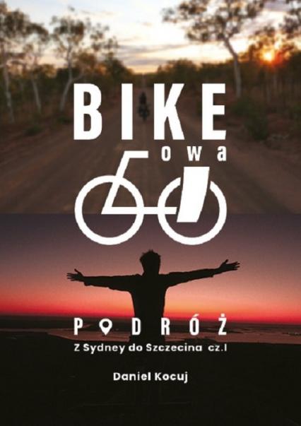 Bikeowa podróż Podróż z Sydney do Szczecina Część 1 - Daniel Kocuj   okładka