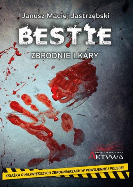 Bestie Zbrodnie i kary - Jastrzębski Janusz Maciej | okładka