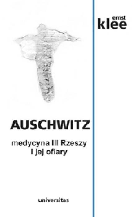Auschwitz medycyna III Rzeszy i jej ofiary - Ernst Klee   okładka