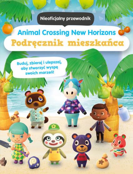 Animal Crossing New Horizons Podręcznik mieszkańca Nieoficjalny przewodnik - zbiorowa Praca   okładka