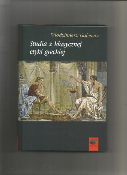 Studia z klasycznej etyki greckiej - Włodzimierz Galewicz   okładka