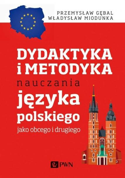 Dydaktyka i metodyka nauczania języka polskiego jako obcego i drugiego - Gębal Przemysław E., Miodunka Władysław T. | okładka