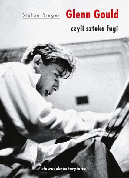 Glenn Gould czyli sztuka fugi - Stefan Rieger | okładka