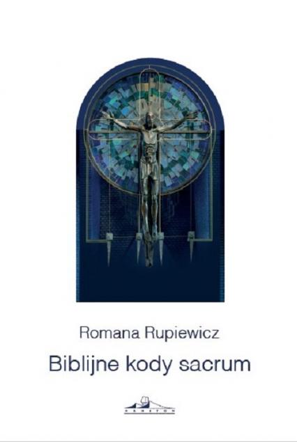 Biblijne kody sacrum w kościele św. Andrzeja Boboli w Lublinie - Romana Rupiewicz | okładka