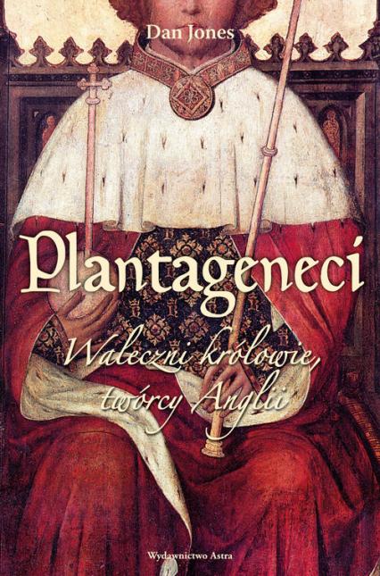 Plantageneci Waleczni królowie twórcy Anglii - Dan Jones   okładka