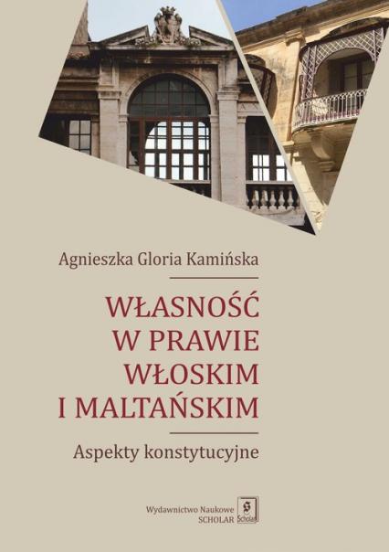 Własność w prawie włoskim i maltańskim Aspekty konstytucyjne - Kamińska Agnieszka Gloria   okładka